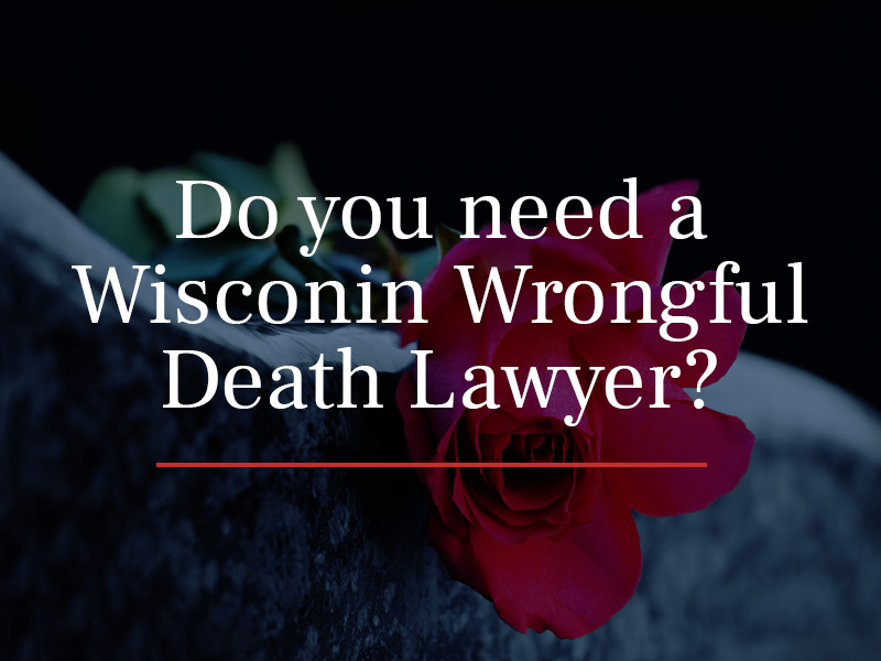 do you need a wisconsin wrongful death lawyer?