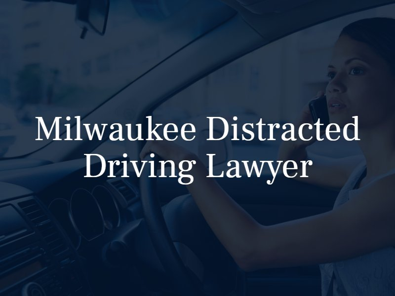 Milwaukee Distracted Driving Lawyer